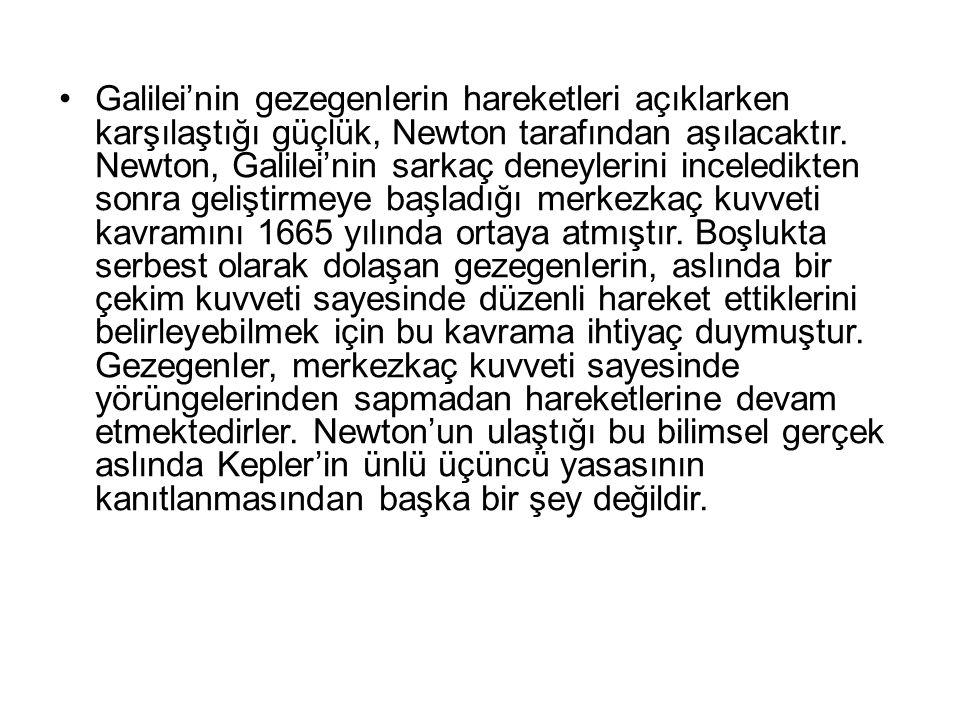 Galilei'nin gezegenlerin hareketleri açıklarken karşılaştığı güçlük, Newton tarafından aşılacaktır. Newton, Galilei'nin sarkaç deneylerini inceledikte