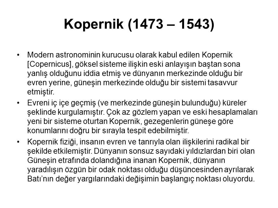 Kopernik (1473 – 1543) Modern astronominin kurucusu olarak kabul edilen Kopernik [Copernicus], göksel sisteme ilişkin eski anlayışın baştan sona yanlı