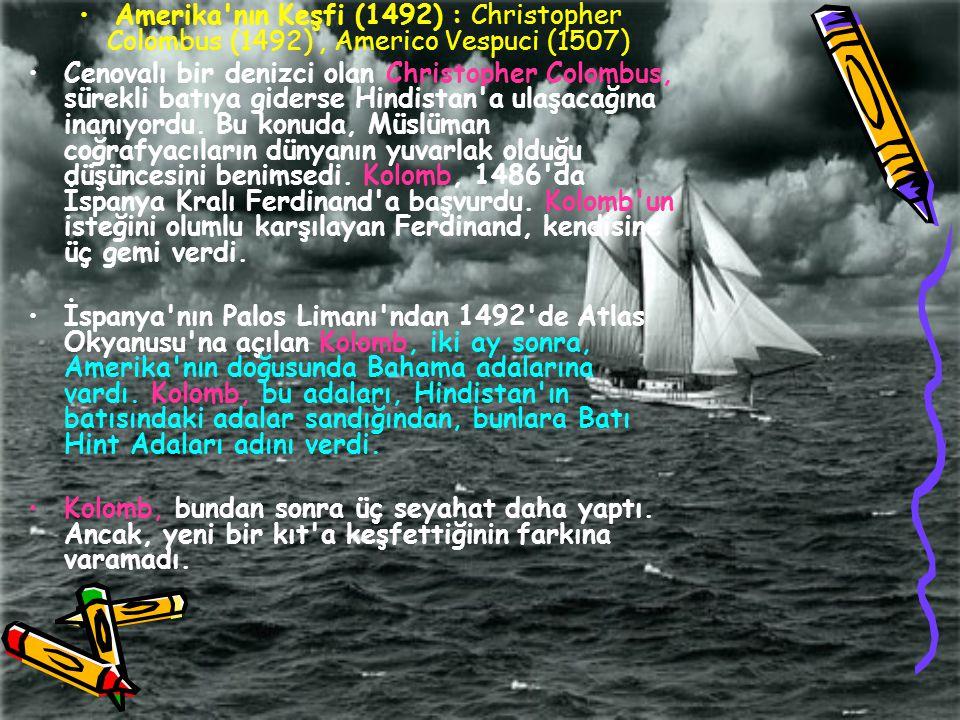 Amerika'nın Keşfi (1492) : Christopher Colombus (1492), Americo Vespuci (1507) Cenovalı bir denizci olan Christopher Colombus, sürekli batıya giderse