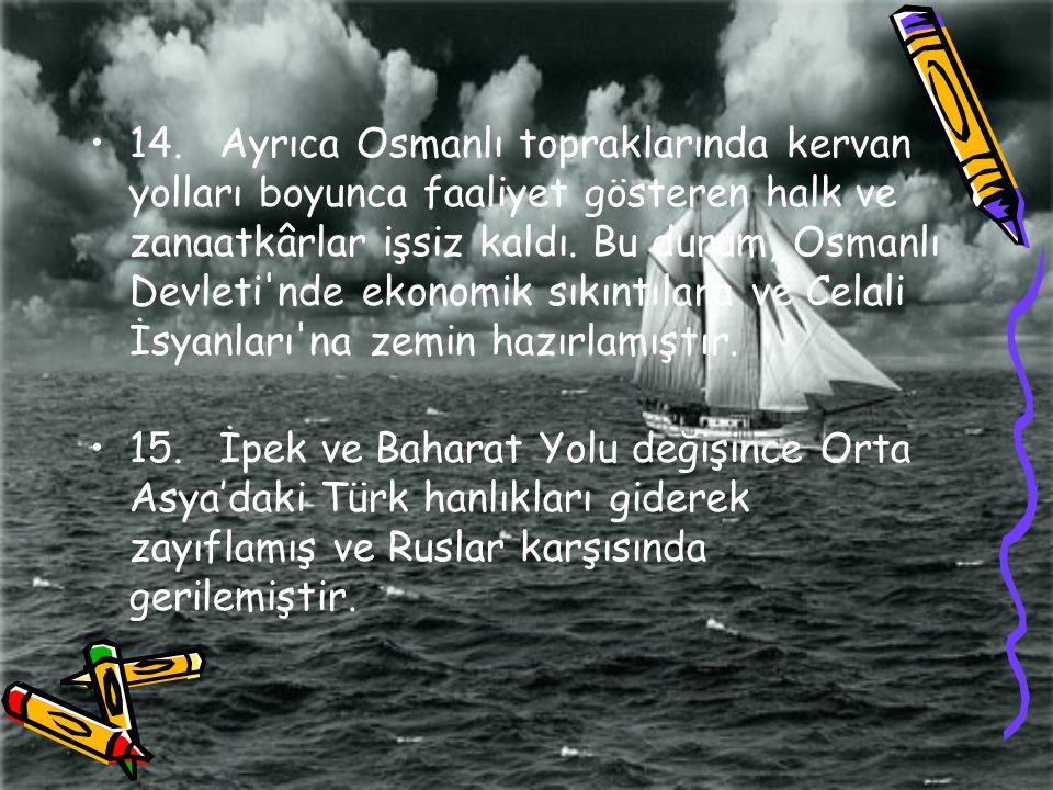 14. Ayrıca Osmanlı topraklarında kervan yolları boyunca faaliyet gösteren halk ve zanaatkârlar işsiz kaldı. Bu durum, Osmanlı Devleti'nde ekonomik sık
