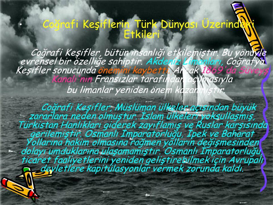 Coğrafi Keşiflerin Türk Dünyası Üzerindeki Etkileri Coğrafi Keşifler, bütün insanlığı etkilemiştir. Bu yönüyle evrensel bir özelliğe sahiptir. Akdeniz