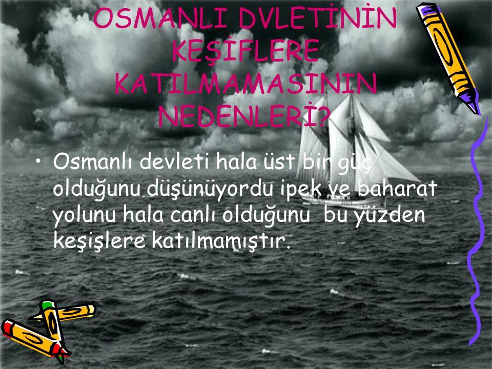 Osmanlı devleti hala üst bir güç olduğunu düşünüyordu ipek ve baharat yolunu hala canlı olduğunu bu yüzden keşişlere katılmamıştır. OSMANLI DVLETİNİN