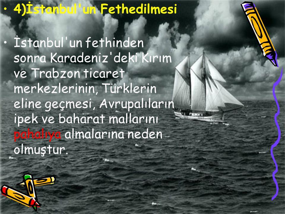 5) Başka Deniz Yollarının Aranması İspanyol ve Portekizli gemicilerin Akdeniz de Venedikli ve Cenevizli gemicilerden dolayı doğu ticaretinden yararlanamayışları nedeniyle başka deniz yolları aramaları
