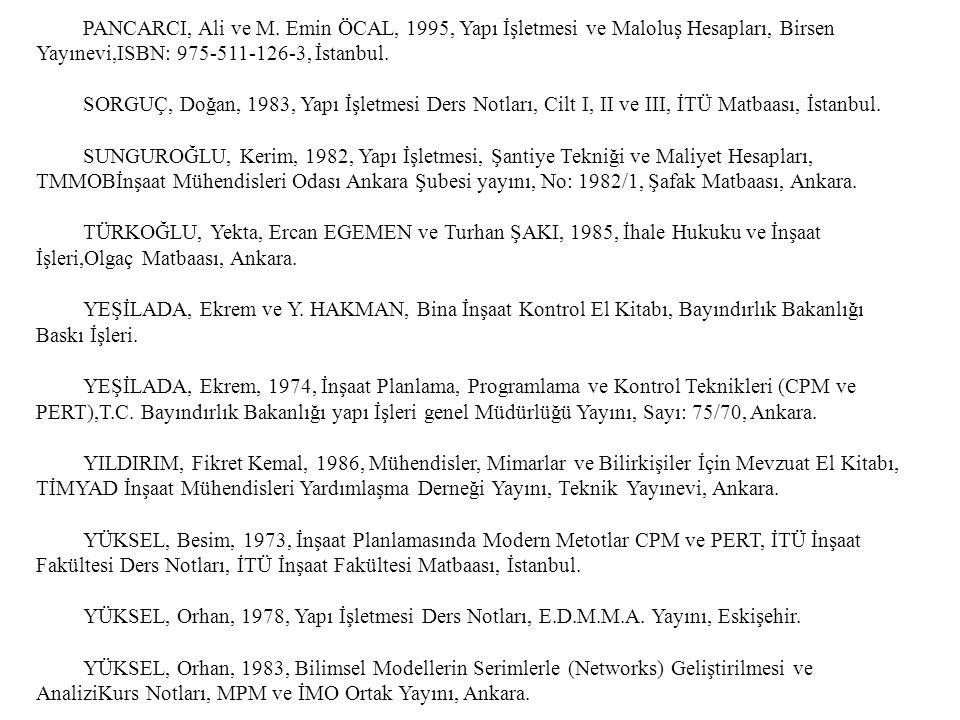 PANCARCI, Ali ve M. Emin ÖCAL, 1995, Yapı İşletmesi ve Maloluş Hesapları, Birsen Yayınevi,ISBN: 975-511-126-3, İstanbul. SORGUÇ, Doğan, 1983, Yapı İşl