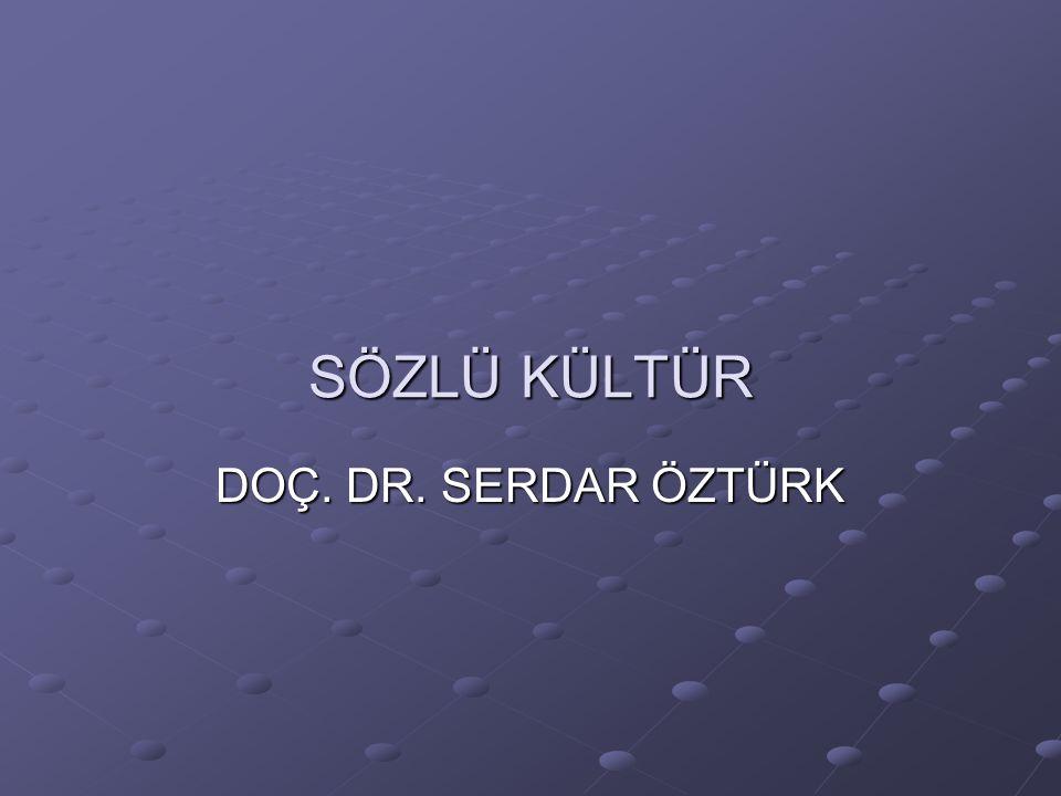 SÖZLÜ KÜLTÜR DOÇ. DR. SERDAR ÖZTÜRK