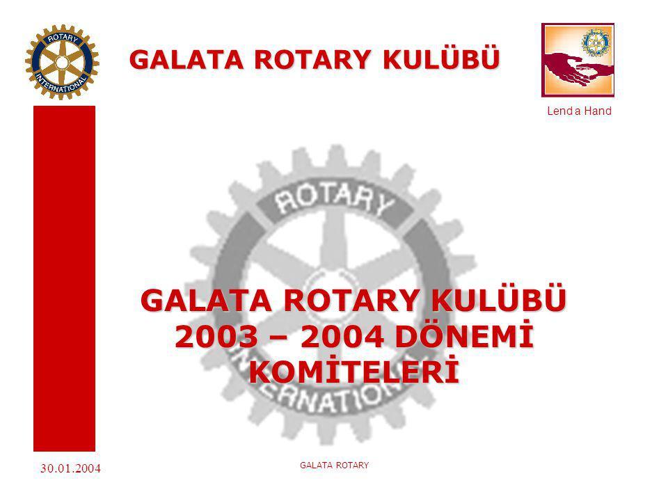 Lend a Hand 30.01.2004 GALATA ROTARY GALATA ROTARY KULÜBÜ ORGANİZASYON ŞEMASI