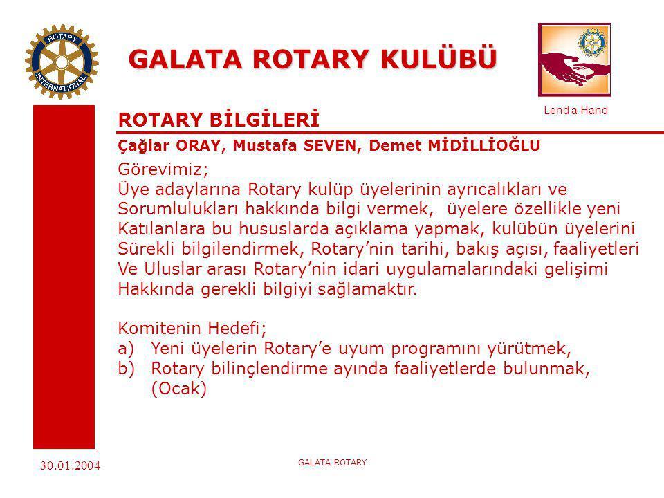 Lend a Hand 30.01.2004 GALATA ROTARY GALATA ROTARY KULÜBÜ ROTARY BİLGİLERİ Çağlar ORAY, Mustafa SEVEN, Demet MİDİLLİOĞLU c) Uluslararası Rotary'nin 99.