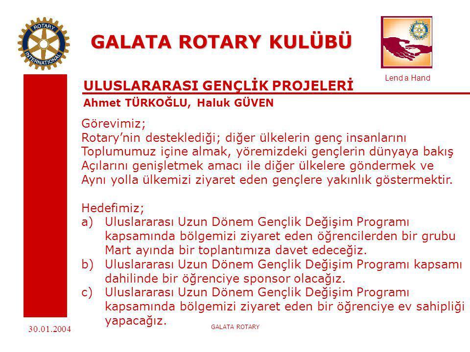 Lend a Hand 30.01.2004 GALATA ROTARY GALATA ROTARY KULÜBÜ ROTARY VAKFI KOMİTESİ Panur YARAMANOĞLU, Demet MİDİLLİOĞLU Görevimiz; Amacı eğitim ve hayır programlarına kaynak sağlayarak dünya İnsanları arasında anlayışı ve dostluk bağlarını kuvvetlendirmek Olan, Uluslararası Rotary Vakfını tanımak ve programların kulüp Düzeyinde desteklenmesini sağlamaktır.