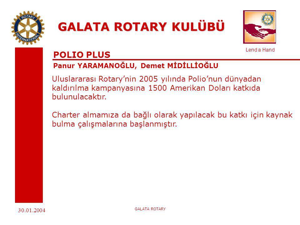 Lend a Hand 30.01.2004 GALATA ROTARY GALATA ROTARY KULÜBÜ DÜNYA TOPLUM HİZMETLERİ KOMİTESİ Mehmet TANGERLİ, Murat ALTINKAYA Görevimiz; Kulüp üyelerinin ve toplumumuzdaki diğer kaynakların İmkanlarını dış ülkelerdeki Rotaryenlerin işbirliği ile birleştirerek Dünya Toplum Hizmet Proje Değişim çalışmalarını Desteklemeleri için onları harekete geçirmektir.