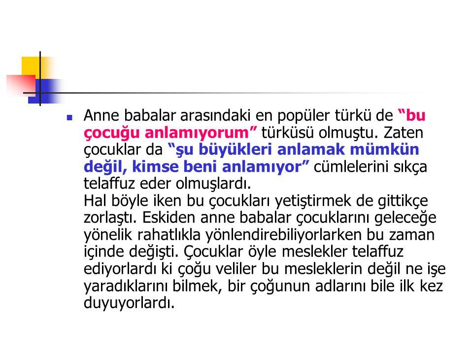"""Anne babalar arasındaki en popüler türkü de """"bu çocuğu anlamıyorum"""" türküsü olmuştu. Zaten çocuklar da """"şu büyükleri anlamak mümkün değil, kimse beni"""