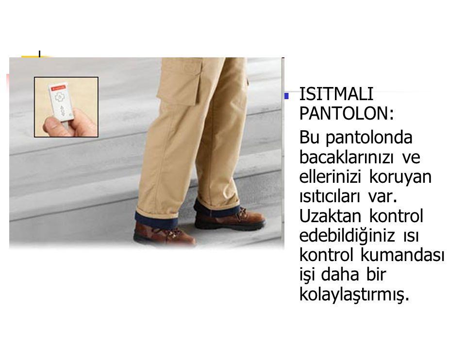 ISITMALI PANTOLON: Bu pantolonda bacaklarınızı ve ellerinizi koruyan ısıtıcıları var. Uzaktan kontrol edebildiğiniz ısı kontrol kumandası işi daha bir