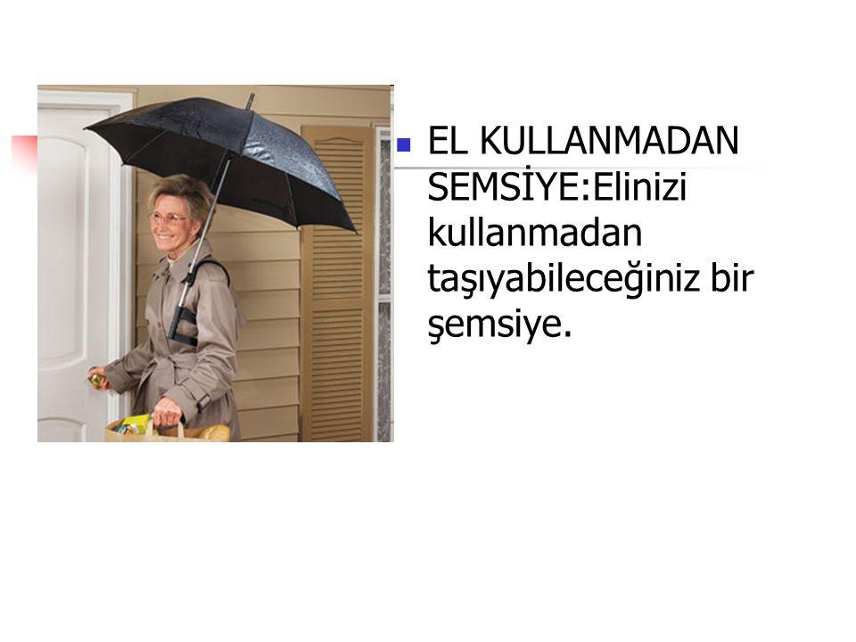 EL KULLANMADAN SEMSİYE:Elinizi kullanmadan taşıyabileceğiniz bir şemsiye.
