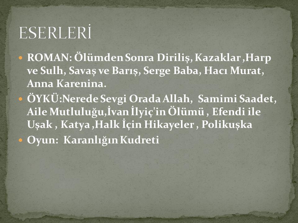 ROMAN: Ölümden Sonra Diriliş, Kazaklar,Harp ve Sulh, Savaş ve Barış, Serge Baba, Hacı Murat, Anna Karenina.