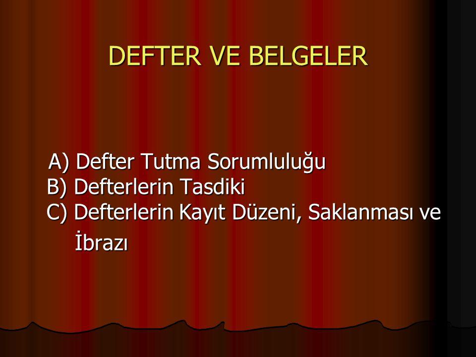 DEFTER VE BELGELER A) Defter Tutma Sorumluluğu B) Defterlerin Tasdiki C) Defterlerin Kayıt Düzeni, Saklanması ve A) Defter Tutma Sorumluluğu B) Defter
