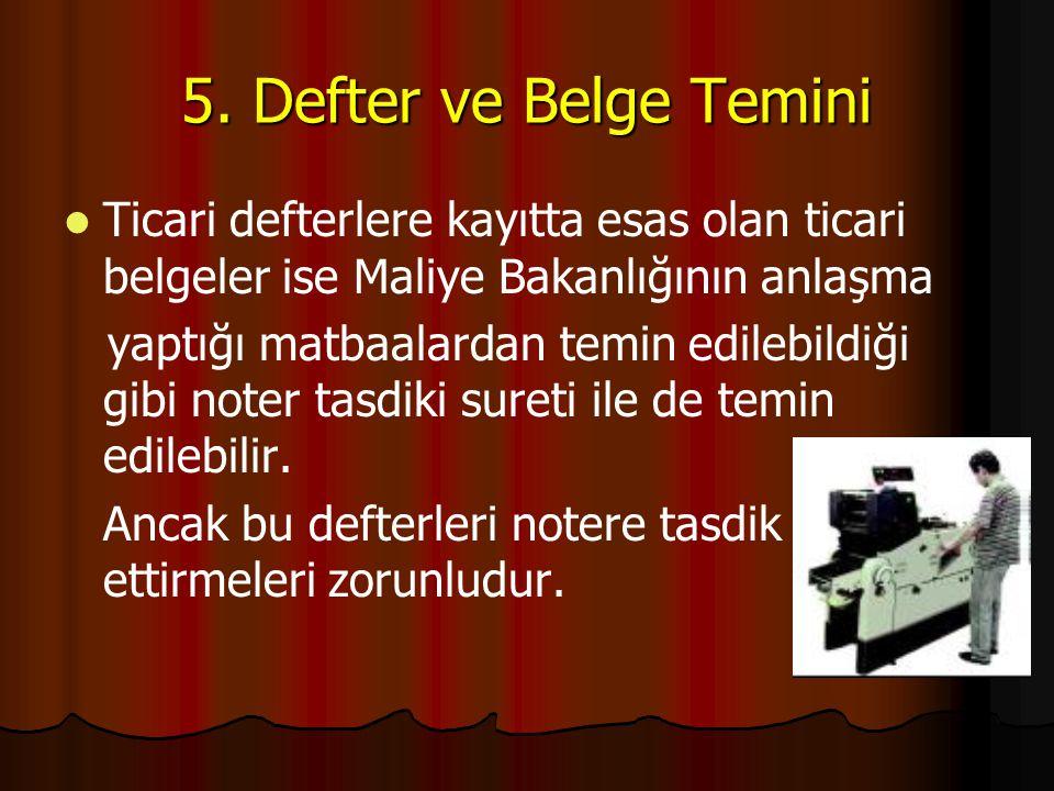 5. Defter ve Belge Temini Ticari defterlere kayıtta esas olan ticari belgeler ise Maliye Bakanlığının anlaşma yaptığı matbaalardan temin edilebildiği