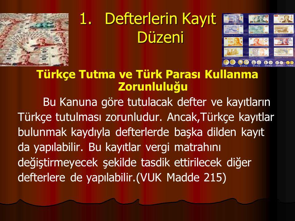 1.Defterlerin Kayıt Düzeni Türkçe Tutma ve Türk Parası Kullanma Zorunluluğu Bu Kanuna göre tutulacak defter ve kayıtların Türkçe tutulması zorunludur.