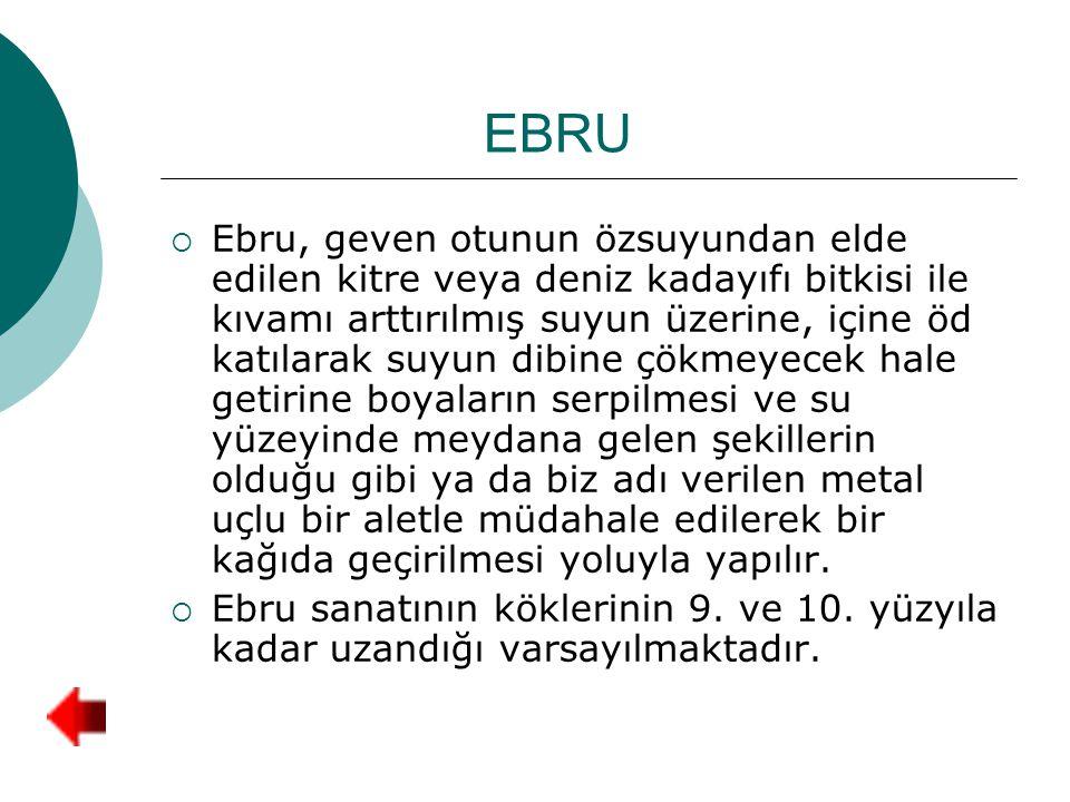 EBRU  Ebru, geven otunun özsuyundan elde edilen kitre veya deniz kadayıfı bitkisi ile kıvamı arttırılmış suyun üzerine, içine öd katılarak suyun dibi