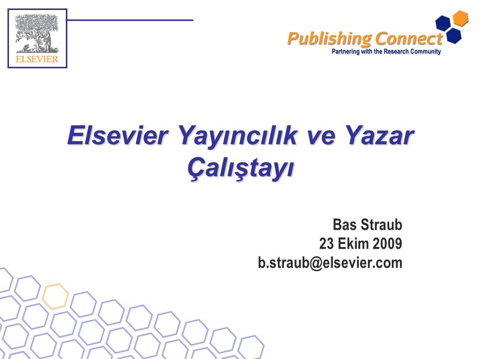 Elsevier Yayıncılık ve Yazar Çalıştayı Bas Straub 23 Ekim 2009 b.straub@elsevier.com