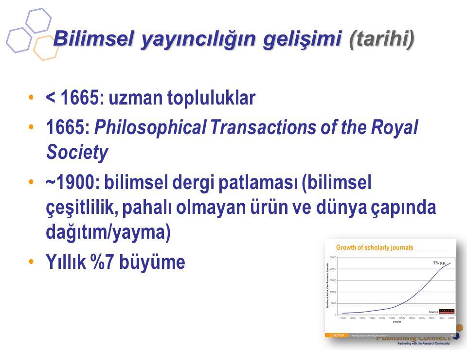 Bilimsel yayıncılığın gelişimi (tarihi) < 1665: uzman topluluklar 1665: Philosophical Transactions of the Royal Society ~1900: bilimsel dergi patlaması (bilimsel çeşitlilik, pahalı olmayan ürün ve dünya çapında dağıtım/yayma) Yıllık %7 büyüme