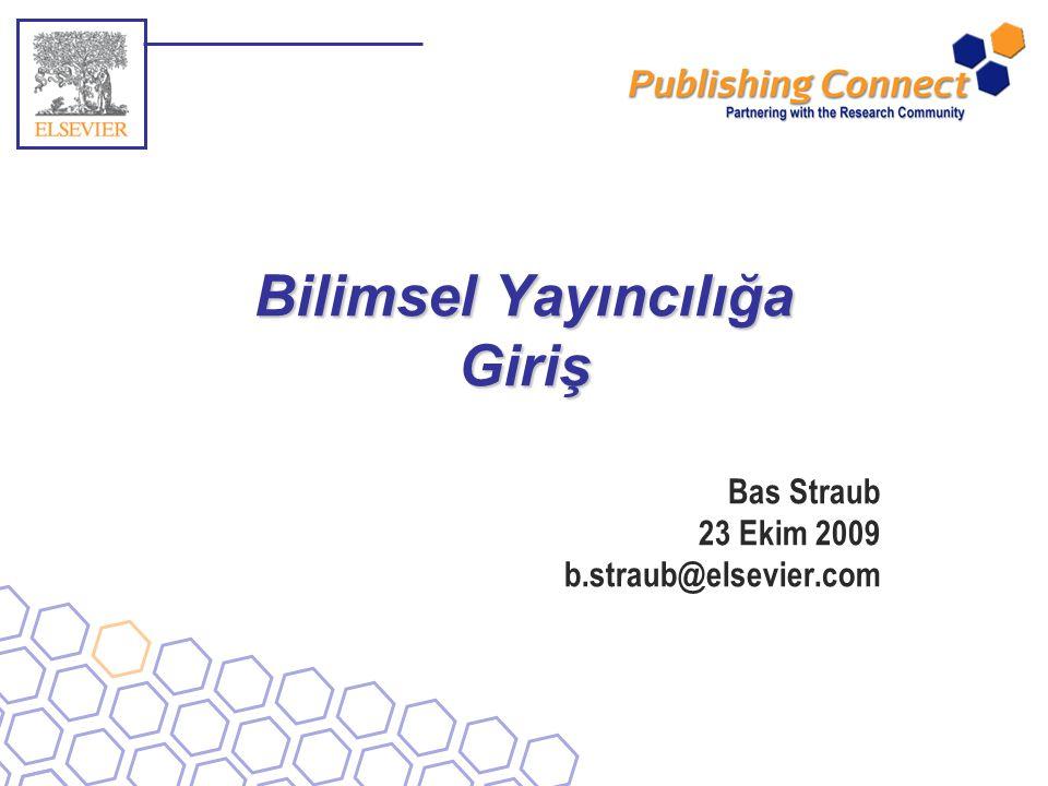 Bilimsel Yayıncılığa Giriş Bas Straub 23 Ekim 2009 b.straub@elsevier.com