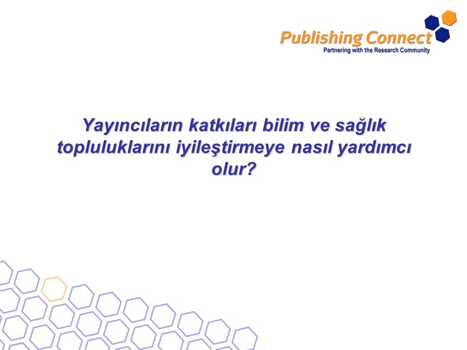 Yayıncıların katkıları bilim ve sağlık topluluklarını iyileştirmeye nasıl yardımcı olur?