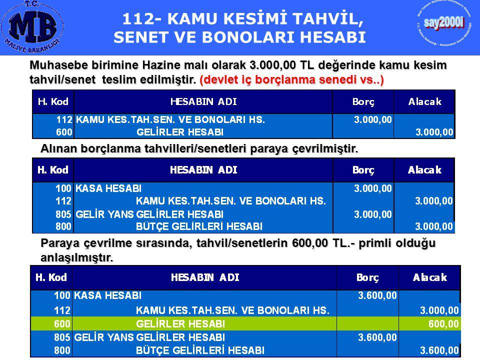 112- KAMU KESİMİ TAHVİL, SENET VE BONOLARI HESABI Muhasebe birimine Hazine malı olarak 3.000,00 TL değerinde kamu kesim tahvil/senet teslim edilmiştir
