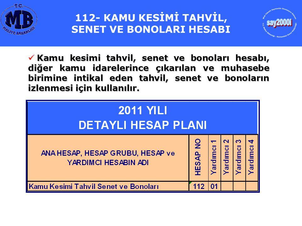 112- KAMU KESİMİ TAHVİL, SENET VE BONOLARI HESABI Kamu kesimi tahvil, senet ve bonoları hesabı, diğer kamu idarelerince çıkarılan ve muhasebe birimine