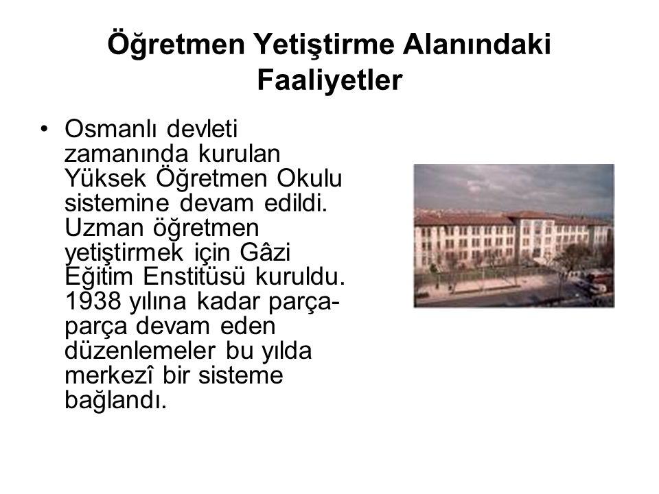 Öğretmen Yetiştirme Alanındaki Faaliyetler Osmanlı devleti zamanında kurulan Yüksek Öğretmen Okulu sistemine devam edildi.