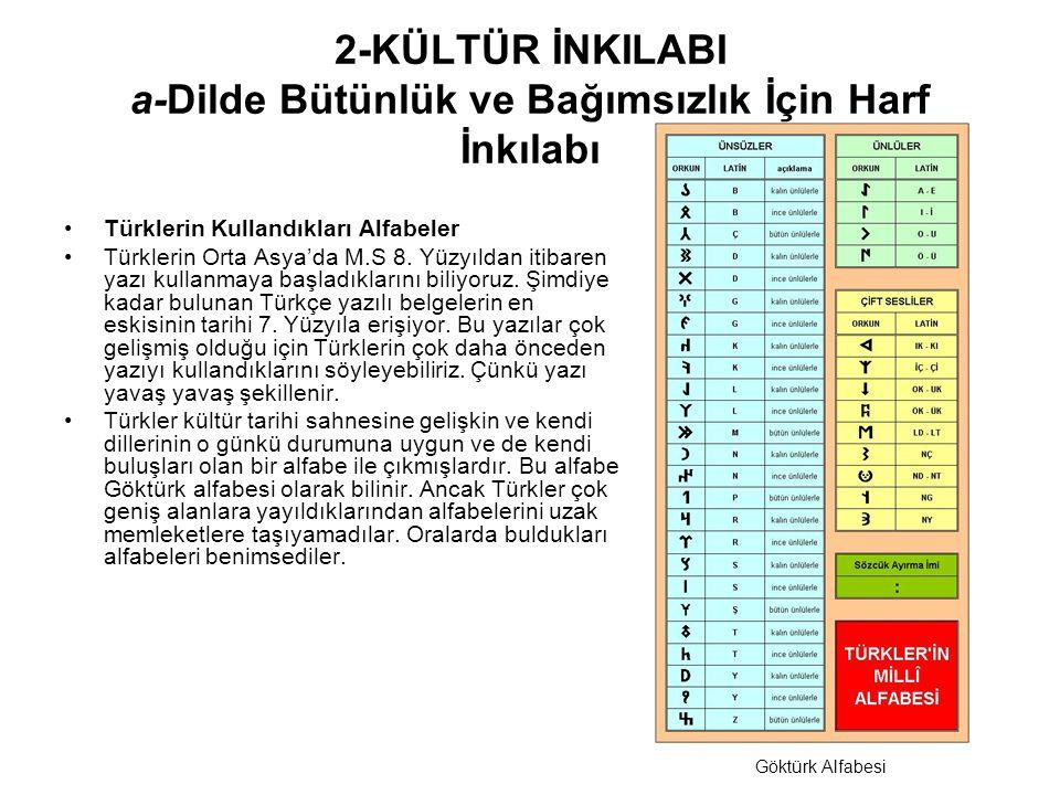 2-KÜLTÜR İNKILABI a-Dilde Bütünlük ve Bağımsızlık İçin Harf İnkılabı Türklerin Kullandıkları Alfabeler Türklerin Orta Asya'da M.S 8.
