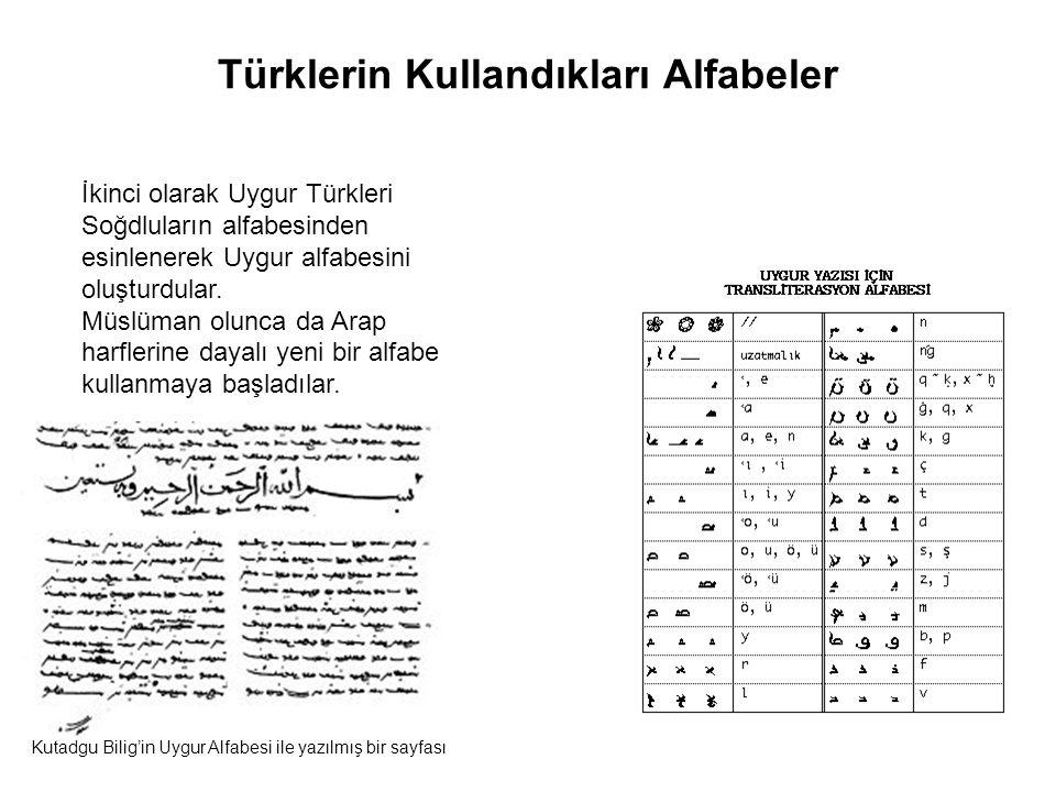 Türklerin Kullandıkları Alfabeler İkinci olarak Uygur Türkleri Soğdluların alfabesinden esinlenerek Uygur alfabesini oluşturdular.