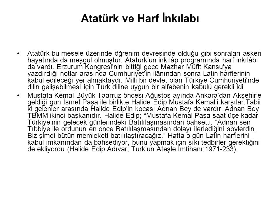 Atatürk ve Harf İnkılabı Atatürk bu mesele üzerinde öğrenim devresinde olduğu gibi sonraları askeri hayatında da meşgul olmuştur.