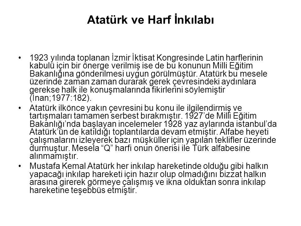Atatürk ve Harf İnkılabı 1923 yılında toplanan İzmir İktisat Kongresinde Latin harflerinin kabulü için bir önerge verilmiş ise de bu konunun Milli Eğitim Bakanlığına gönderilmesi uygun görülmüştür.