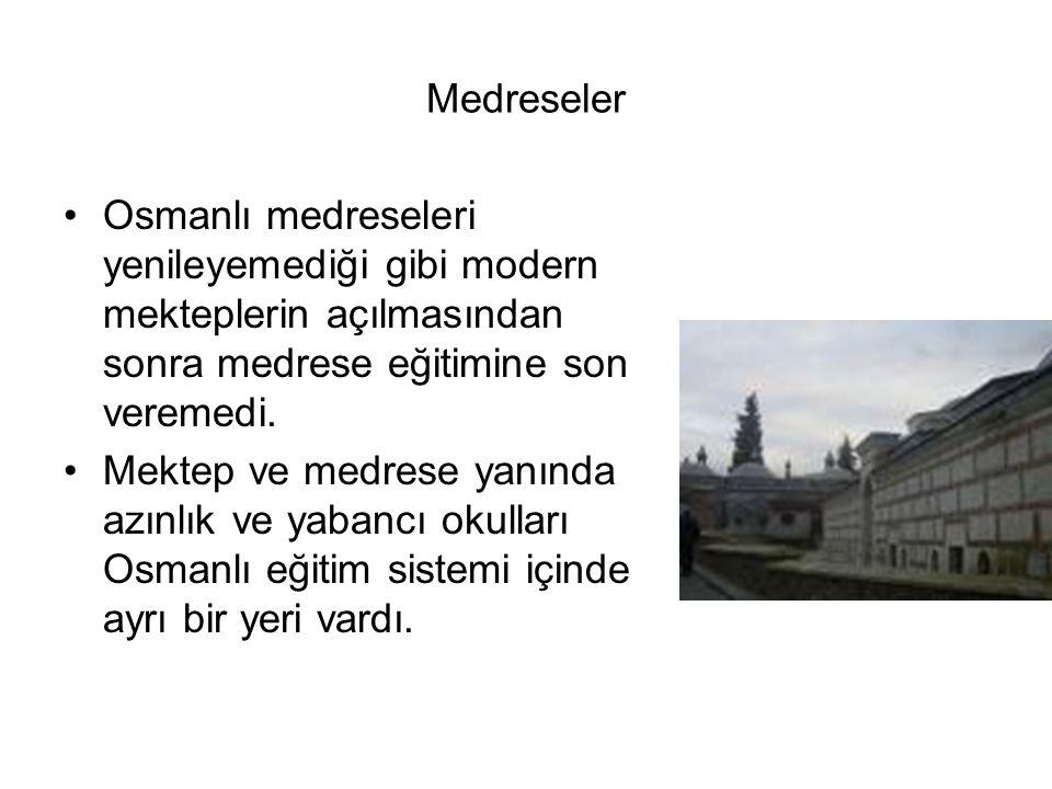 Medreseler Osmanlı medreseleri yenileyemediği gibi modern mekteplerin açılmasından sonra medrese eğitimine son veremedi.