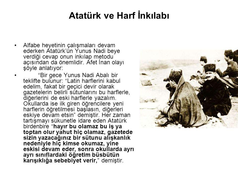 Atatürk ve Harf İnkılabı Alfabe heyetinin çalışmaları devam ederken Atatürk'ün Yunus Nadi beye verdiği cevap onun inkılap metodu açısından da önemlidir.