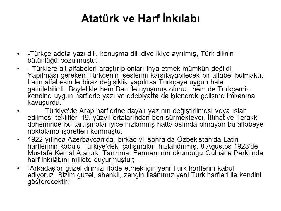 Atatürk ve Harf İnkılabı -Türkçe adeta yazı dili, konuşma dili diye ikiye ayrılmış, Türk dilinin bütünlüğü bozulmuştu.