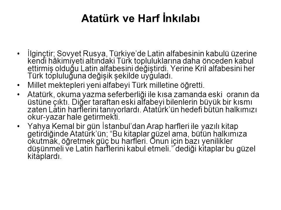 Atatürk ve Harf İnkılabı İlginçtir; Sovyet Rusya, Türkiye'de Latin alfabesinin kabulü üzerine kendi hâkimiyeti altındaki Türk topluluklarına daha önceden kabul ettirmiş olduğu Latin alfabesini değiştirdi.