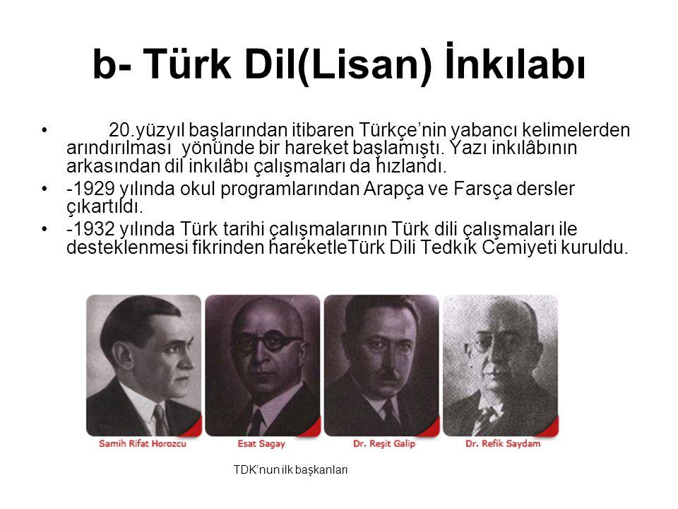 b- Türk Dil(Lisan) İnkılabı 20.yüzyıl başlarından itibaren Türkçe'nin yabancı kelimelerden arındırılması yönünde bir hareket başlamıştı.