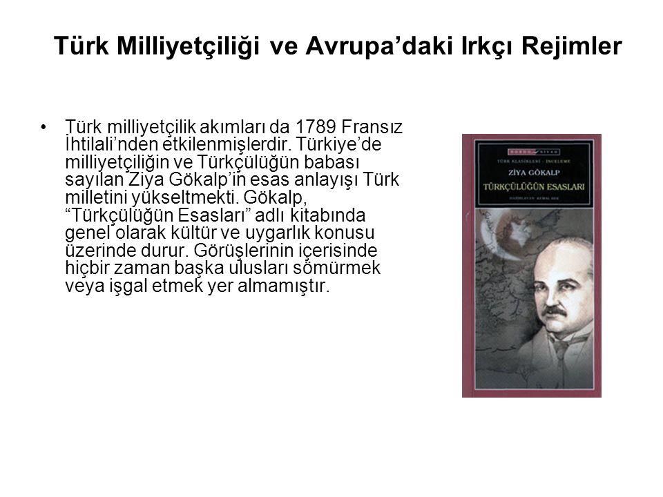 Türk Milliyetçiliği ve Avrupa'daki Irkçı Rejimler Türk milliyetçilik akımları da 1789 Fransız İhtilali'nden etkilenmişlerdir.