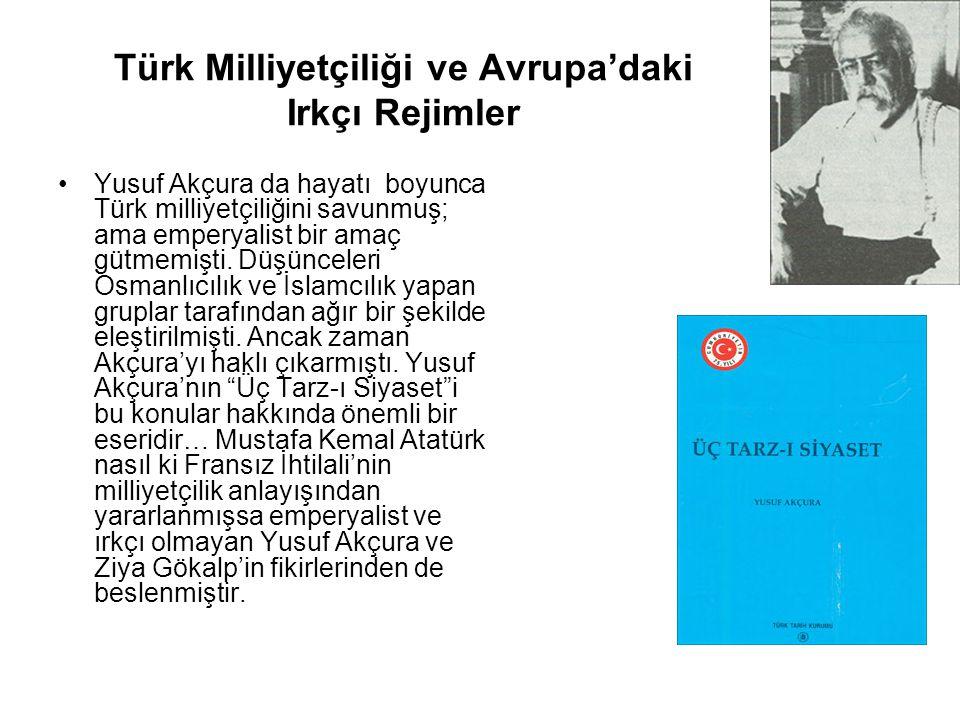 Türk Milliyetçiliği ve Avrupa'daki Irkçı Rejimler Yusuf Akçura da hayatı boyunca Türk milliyetçiliğini savunmuş; ama emperyalist bir amaç gütmemişti.