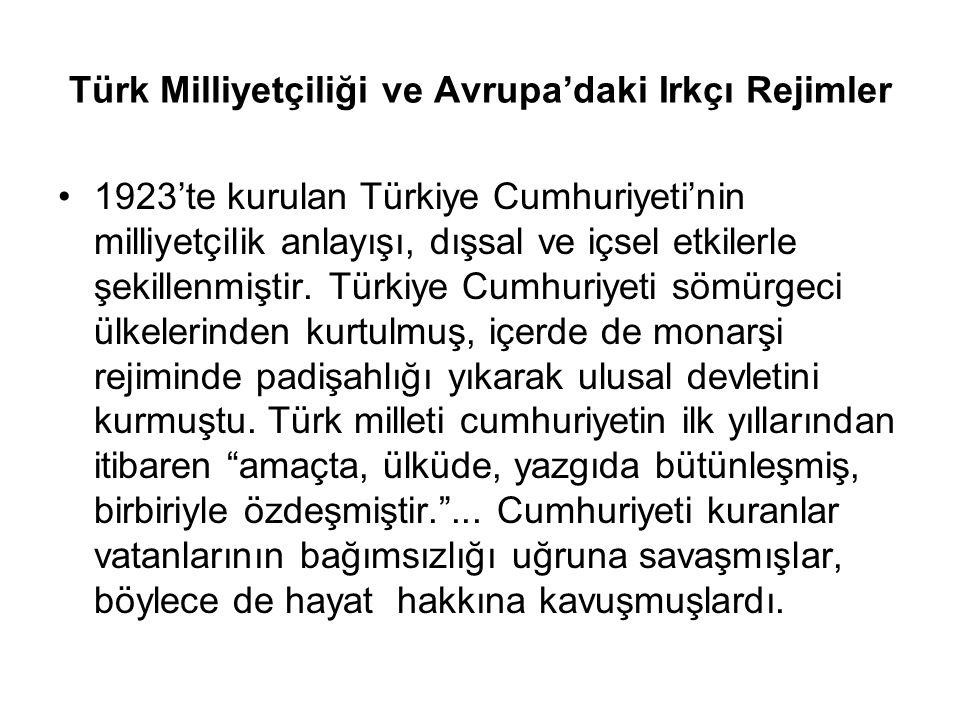 Türk Milliyetçiliği ve Avrupa'daki Irkçı Rejimler 1923'te kurulan Türkiye Cumhuriyeti'nin milliyetçilik anlayışı, dışsal ve içsel etkilerle şekillenmiştir.