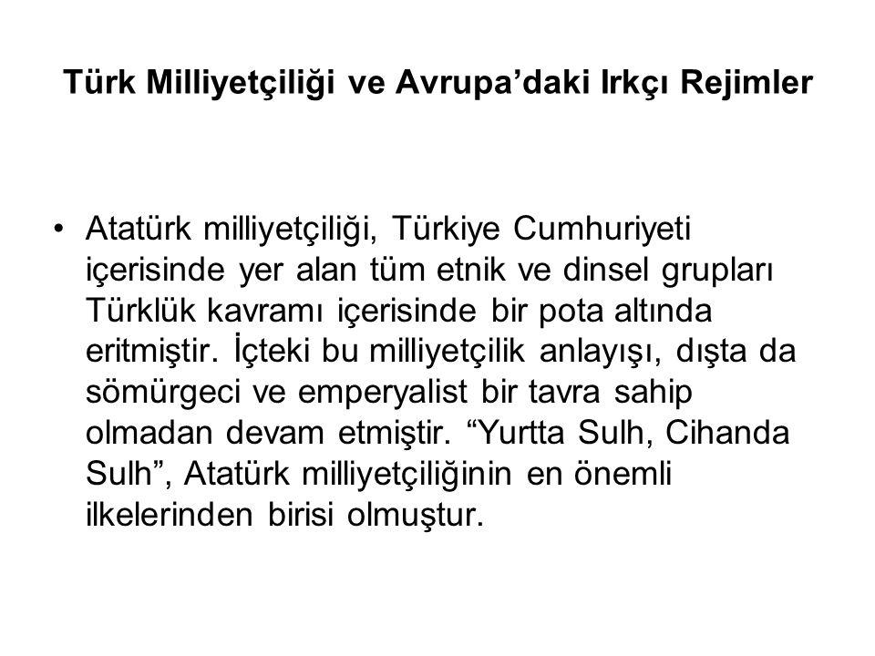 Türk Milliyetçiliği ve Avrupa'daki Irkçı Rejimler Atatürk milliyetçiliği, Türkiye Cumhuriyeti içerisinde yer alan tüm etnik ve dinsel grupları Türklük kavramı içerisinde bir pota altında eritmiştir.