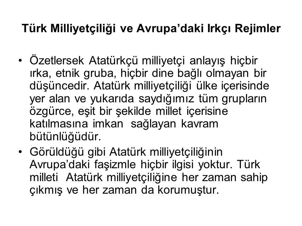Türk Milliyetçiliği ve Avrupa'daki Irkçı Rejimler Özetlersek Atatürkçü milliyetçi anlayış hiçbir ırka, etnik gruba, hiçbir dine bağlı olmayan bir düşüncedir.