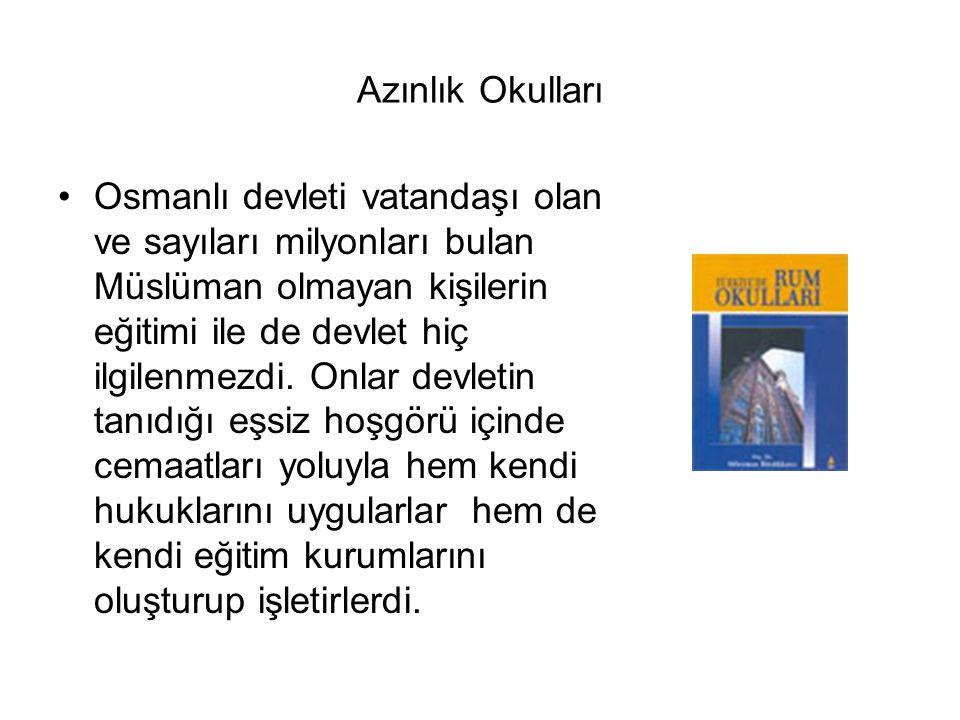 Azınlık Okulları Osmanlı devleti vatandaşı olan ve sayıları milyonları bulan Müslüman olmayan kişilerin eğitimi ile de devlet hiç ilgilenmezdi.