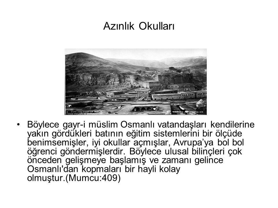 Azınlık Okulları Böylece gayr-i müslim Osmanlı vatandaşları kendilerine yakın gördükleri batının eğitim sistemlerini bir ölçüde benimsemişler, iyi okullar açmışlar, Avrupa'ya bol bol öğrenci göndermişlerdir.