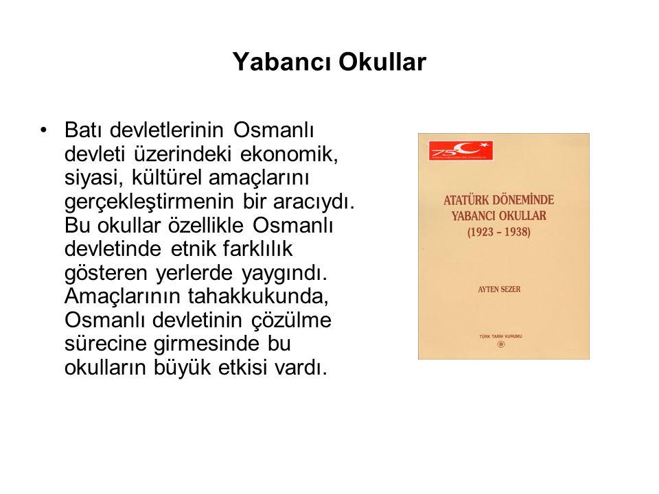 Yabancı Okullar Batı devletlerinin Osmanlı devleti üzerindeki ekonomik, siyasi, kültürel amaçlarını gerçekleştirmenin bir aracıydı.