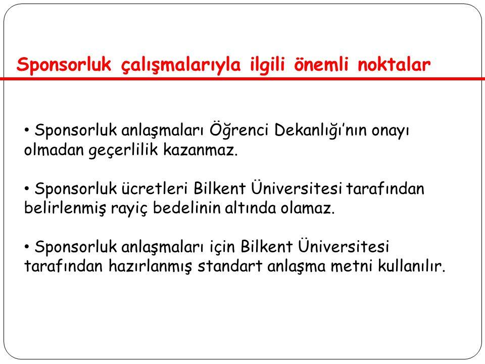 Sponsorluk anlaşmaları Öğrenci Dekanlığı'nın onayı olmadan geçerlilik kazanmaz. Sponsorluk ücretleri Bilkent Üniversitesi tarafından belirlenmiş rayiç