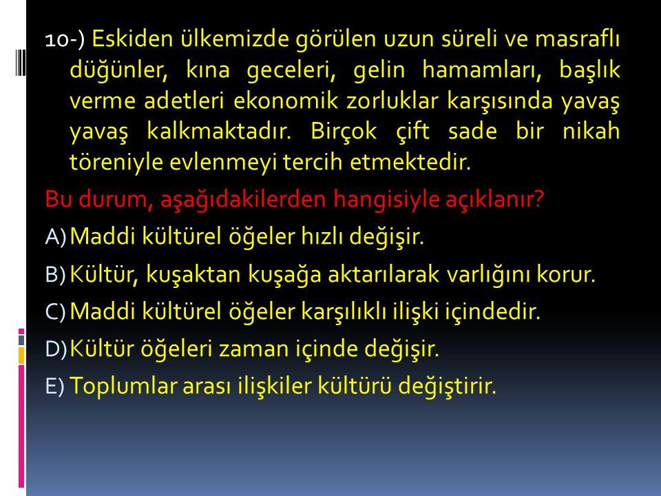 9-) Türkiye'de anne-baba mümkün olduğu kadar çocuklarının tüm isteklerini yerine getirmeye ve her konuda onlara destek olmaya çalışır.