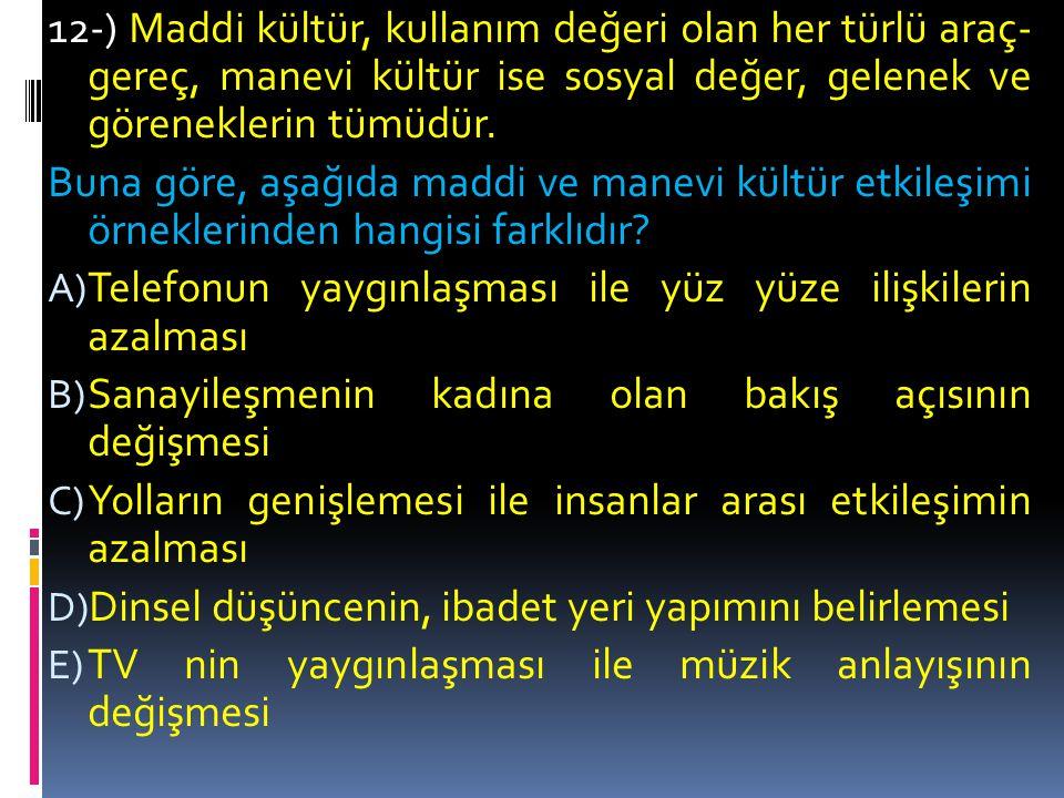 11-) Konuşulan dilin Türkçe olması, misafirperverlik ve Türk mutfağı gibi ortak yönler taşıyan bir Türk kültüründen söz edilebilir.