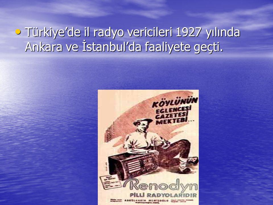www.ogretmenweb.com Türkiye'de il radyo vericileri 1927 yılında Ankara ve İstanbul'da faaliyete geçti. Türkiye'de il radyo vericileri 1927 yılında Ank
