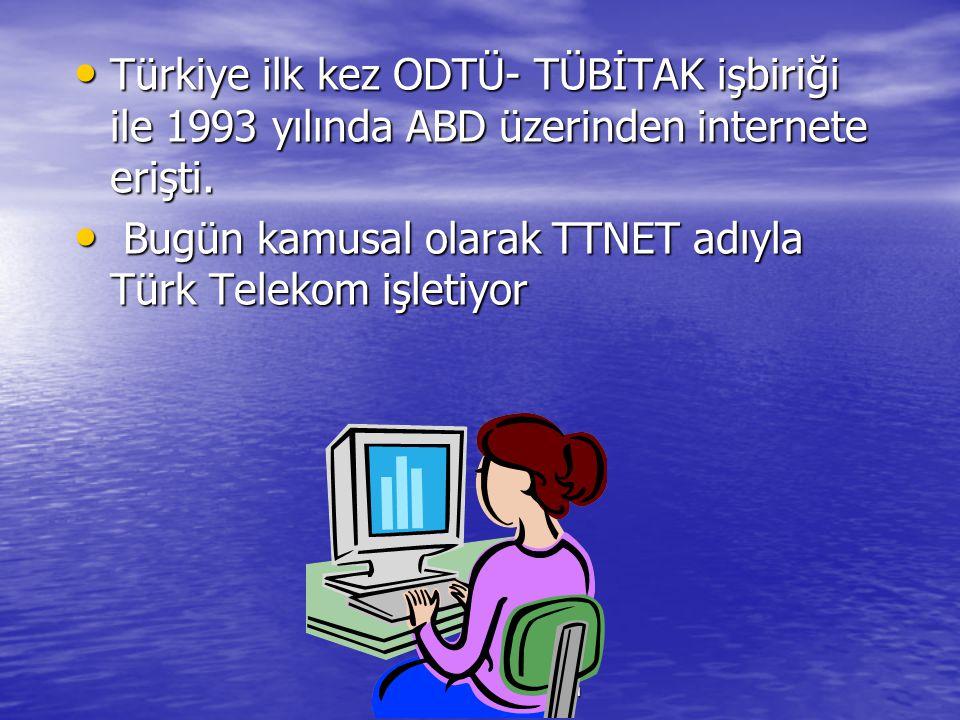 www.ogretmenweb.com Türkiye ilk kez ODTÜ- TÜBİTAK işbiriği ile 1993 yılında ABD üzerinden internete erişti. Türkiye ilk kez ODTÜ- TÜBİTAK işbiriği ile